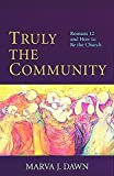 Dawn, Marva J.: Truly the Community: Romans 12 and How to Be the Church