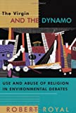 Royal, Robert: The Virgin and the Dynamo: Use and Abuse of Religion in Environmental Debates