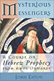 Eaton, J. H.: Mysterious Messengers: A Course on Hebrew Prophecy from Amos Onwards