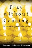 Hunsinger, Deborah Van Deusen: Pray without Ceasing: Revitalizing Pastoral Care