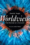 Naugle, David K.: Worldview: The History of a Concept