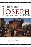 Wallace, Ronald S.: The Story of Joseph and the Family of Jacob