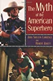 Jewett, Robert: The Myth of the American Superhero