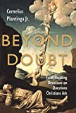 Plantinga, Cornelius: Beyond Doubt: Faith-Building Devotions on Questions Christians Ask