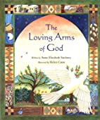 The Loving Arms of God by Anne Elizabeth…