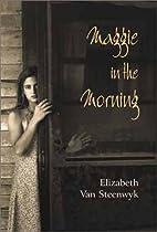 Maggie in the Morning by Elizabeth Van…