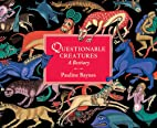 Questionable Creatures: A Bestiary by…