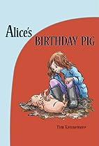 Alice's Birthday Pig by Tim Kennemore