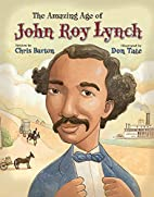The Amazing Age of John Roy Lynch by Chris…