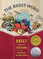 The Right Word: Roget and His Thesaurus by…