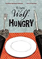 When a Wolf Is Hungry by Christine…