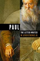 Paul, the Letter Writer by Jr. M. Luther…