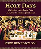 Holy Days: Meditations on the Feasts, Fasts,…