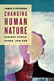 Peterson, James: Changing Human Nature: Ecology, Ethics, Genes, and God