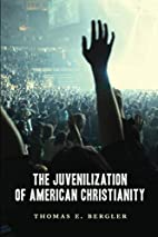 The Juvenilization of American Christianity…