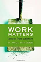 Work Matters: Lessons from Scripture by R.…