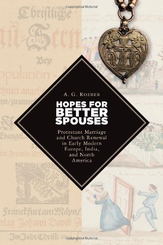 hopes-for-better-spouses-protestant-marriage-and-church-renewal-in-early-modern-europe-india-and-north-america-emory-university-studies-in-law-and-religion