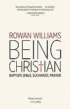 Being Christian: Baptism, Bible, Eucharist,…