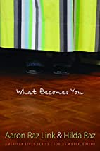What Becomes You by Aaron Raz Link