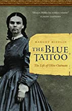 The Blue Tattoo: The Life of Olive Oatman…