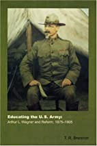 Educating the U.S. Army: Arthur L. Wagner…