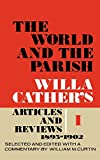 Willa Cather,William M. Curtin: The World and the Parish, Volume 1: Willa Cather's Articles and Reviews, 1893-1902