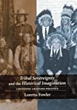 Fowler, Loretta: Tribal Sovereignty and the Historical Imagination: Cheyenne-Arapaho Politics