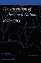 The Invention of the Creek Nation, 1670-1763…