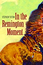 In the Remington Moment by Stephen Tatum