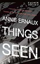 Things Seen (French Voices) by Annie Ernaux