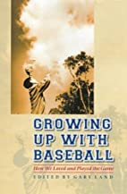 Growing Up with Baseball: How We Loved and…
