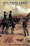 McMurry, Richard M.: Atlanta 1864: Last Chance for the Confederacy