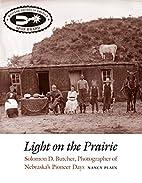 Light on the Prairie: Solomon D. Butcher,…