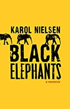 Black Elephants: A Memoir by Karol Nielsen