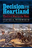 Woodworth, Steven E.: Decision in the Heartland: The Civil War in the West