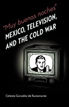 Muy Buenas Noches: Mexico, Television, and…
