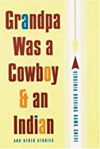 Grandpa Was a Cowboy and an Indian and Other…
