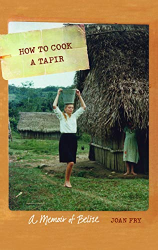 how-to-cook-a-tapir-a-memoir-of-belize-at-table