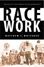 Race Work: The Rise of Civil Rights in the…