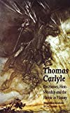 Carlyle, Thomas: On Heroes, Hero-Worship, &amp; the Heroic in History