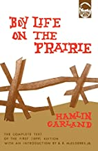Boy Life on the Prairie by Hamlin Garland