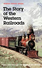 The Story of the Western Railroads by Robert…