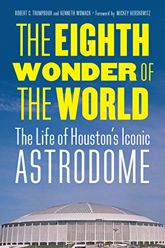 the-eighth-wonder-of-the-world-the-life-of-houstons-iconic-astrodome