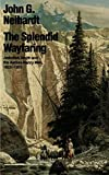 Neihardt, John Gneisenau: The Splendid Wayfaring: The Story of the Exploits and Adventures of Jedediah Smith and His Comrades, the Ashley-Henry Men, Discoverers and Explorers