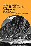Athearn, Robert G.: The Denver and Rio Grande Western Railroad: Rebel of the Rockies
