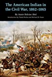 Abel, Annie Heloise: The American Indian in the Civil War, 1862-1865