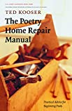 Kooser, Ted: The Poetry Home Repair Manual: Practical Advice for Beginning Poets
