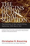 Browning, Christopher R.: The Origins of the Final Solution: The Evolution of Nazi Jewish Policy, September 1939-March 1942