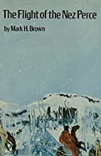 The Flight of the Nez Perce by Mark H. Brown