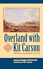 Overland With Kit Carson: A Narrative Of The…
